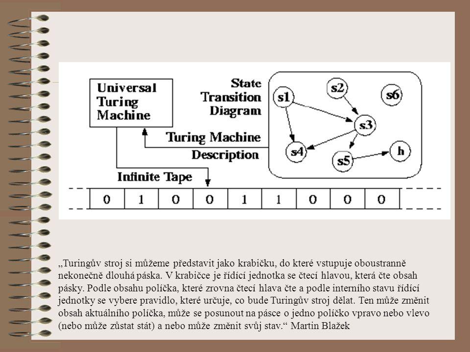 """""""Turingův stroj si můžeme představit jako krabičku, do které vstupuje oboustranně nekonečně dlouhá páska."""