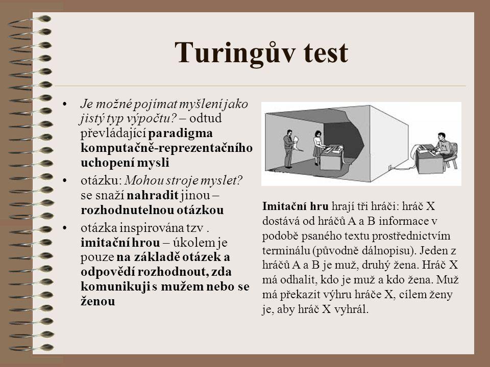 Turingův test Je možné pojímat myšlení jako jistý typ výpočtu – odtud převládající paradigma komputačně-reprezentačního uchopení mysli.