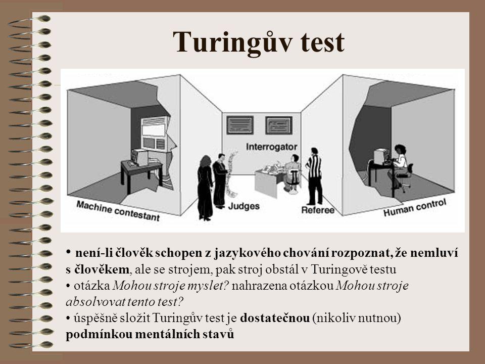 Turingův test není-li člověk schopen z jazykového chování rozpoznat, že nemluví s člověkem, ale se strojem, pak stroj obstál v Turingově testu.