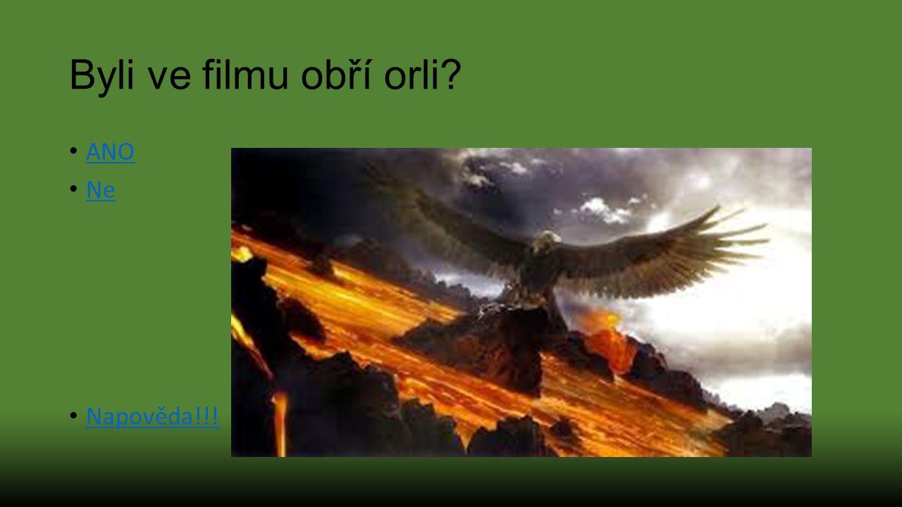Byli ve filmu obří orli ANO Ne Napověda!!!