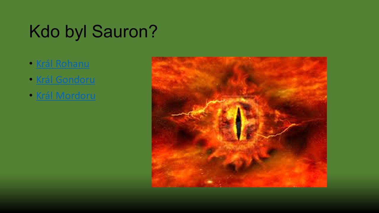 Kdo byl Sauron Král Rohanu Král Gondoru Král Mordoru