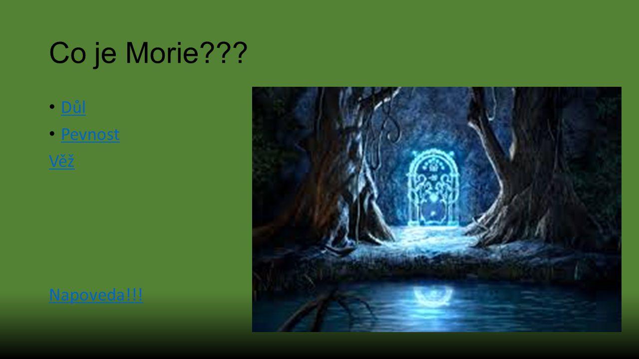 Co je Morie Důl Pevnost Věž Napoveda!!!