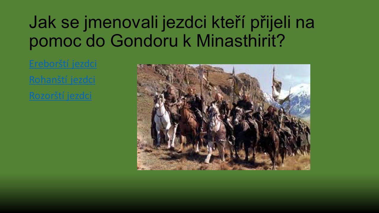 Jak se jmenovali jezdci kteří přijeli na pomoc do Gondoru k Minasthirit