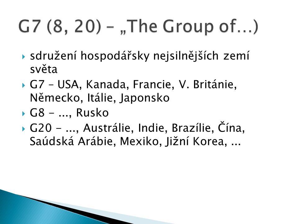 """G7 (8, 20) – """"The Group of…) sdružení hospodářsky nejsilnějších zemí světa. G7 – USA, Kanada, Francie, V. Británie, Německo, Itálie, Japonsko."""