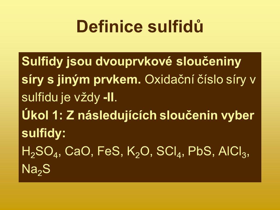 Definice sulfidů Sulfidy jsou dvouprvkové sloučeniny