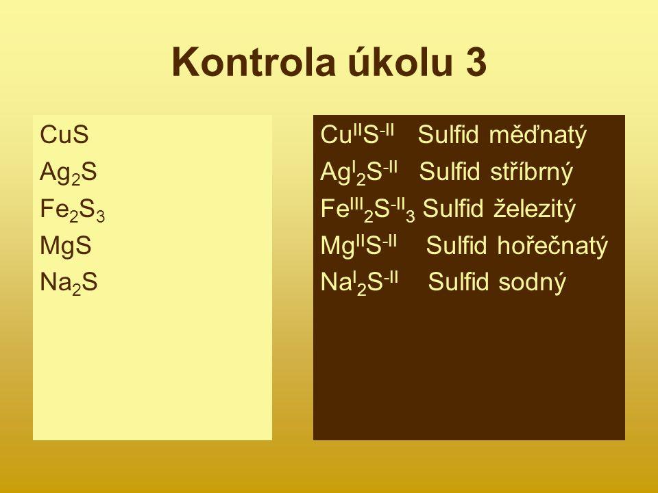 Kontrola úkolu 3 CuS Ag2S Fe2S3 MgS Na2S CuIIS-II Sulfid měďnatý