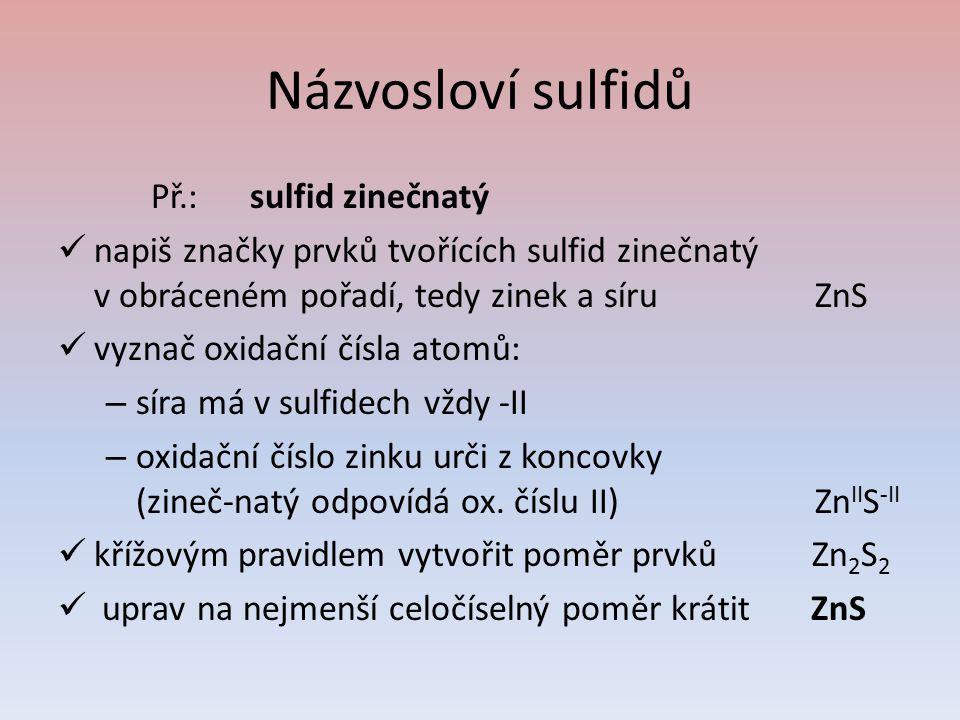 Názvosloví sulfidů Př.: sulfid zinečnatý
