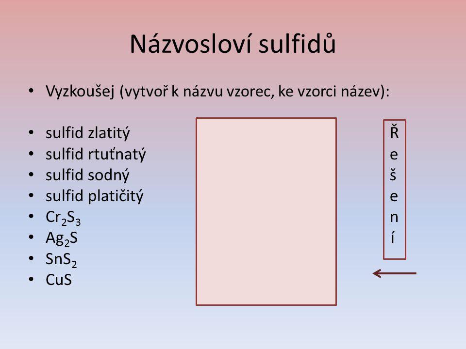 Názvosloví sulfidů Vyzkoušej (vytvoř k názvu vzorec, ke vzorci název):