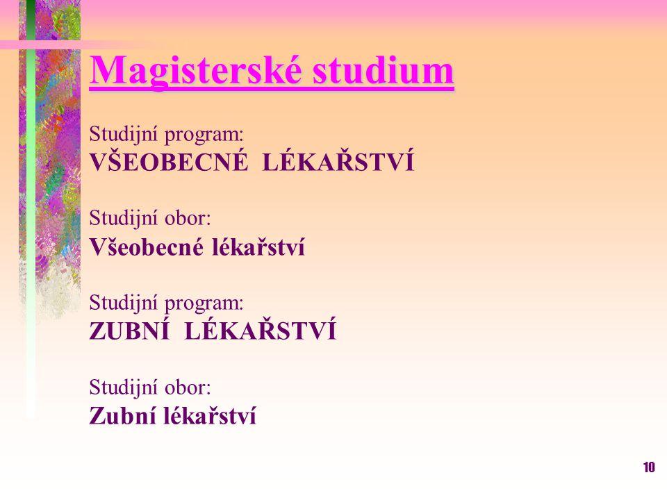 Magisterské studium Studijní program: VŠEOBECNÉ LÉKAŘSTVÍ. Studijní obor: Všeobecné lékařství. ZUBNÍ LÉKAŘSTVÍ.