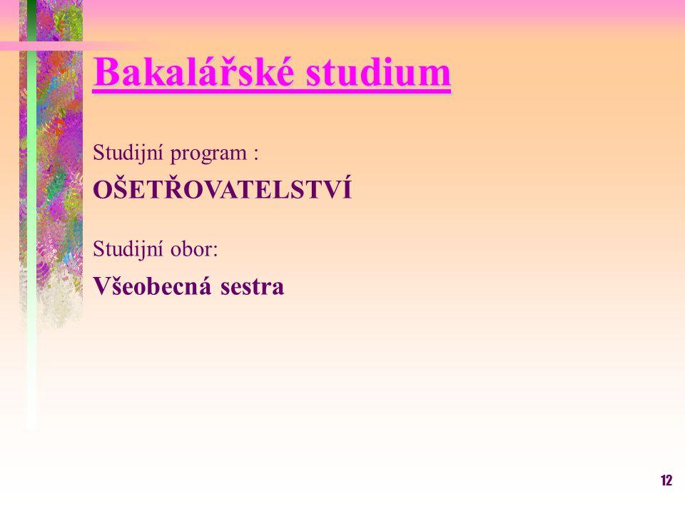 Bakalářské studium OŠETŘOVATELSTVÍ Všeobecná sestra Studijní program :