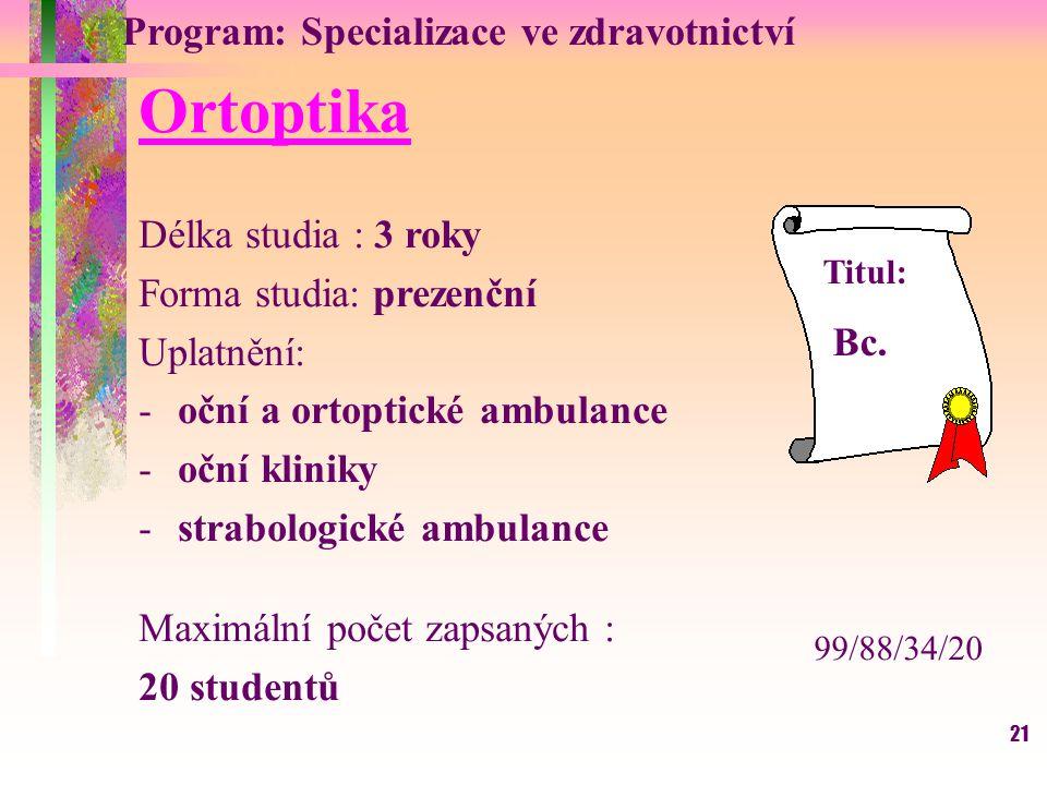 Ortoptika Program: Specializace ve zdravotnictví Délka studia : 3 roky