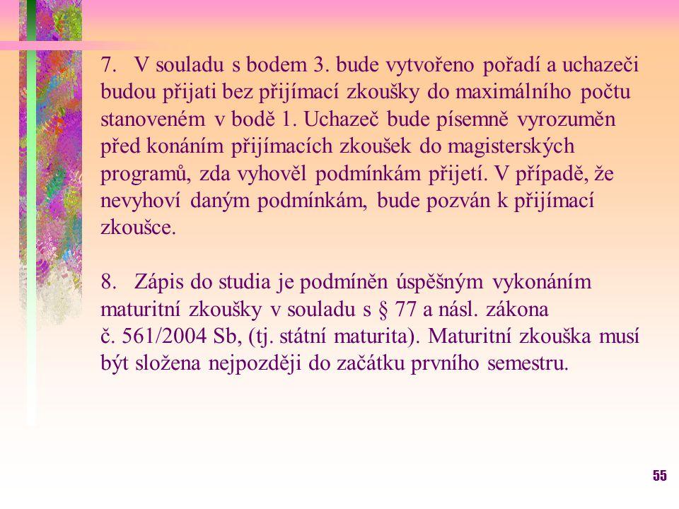 7. V souladu s bodem 3. bude vytvořeno pořadí a uchazeči budou přijati bez přijímací zkoušky do maximálního počtu stanoveném v bodě 1. Uchazeč bude písemně vyrozuměn před konáním přijímacích zkoušek do magisterských programů, zda vyhověl podmínkám přijetí. V případě, že nevyhoví daným podmínkám, bude pozván k přijímací zkoušce.