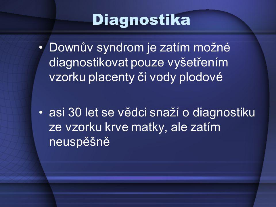 Diagnostika Downův syndrom je zatím možné diagnostikovat pouze vyšetřením vzorku placenty či vody plodové.