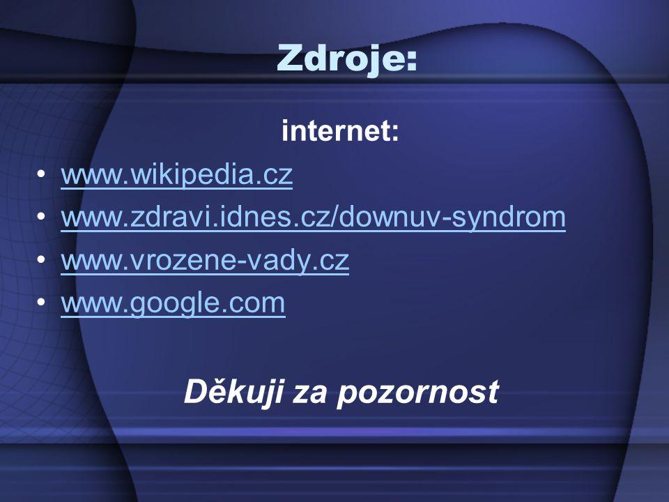 Zdroje: Děkuji za pozornost internet: www.wikipedia.cz