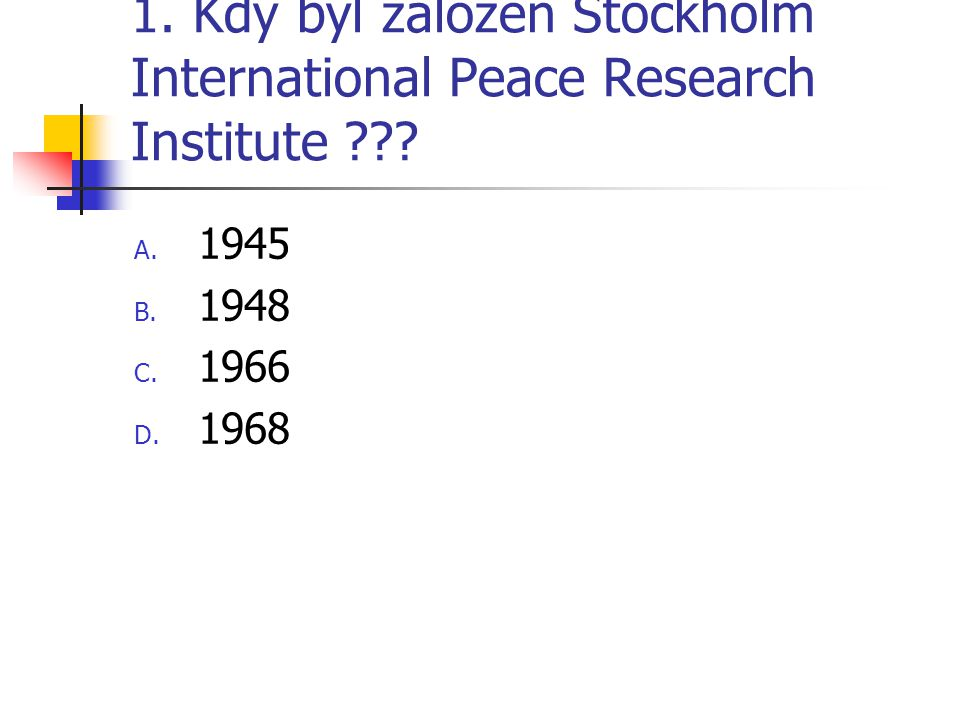 1. Kdy byl založen Stockholm International Peace Research Institute