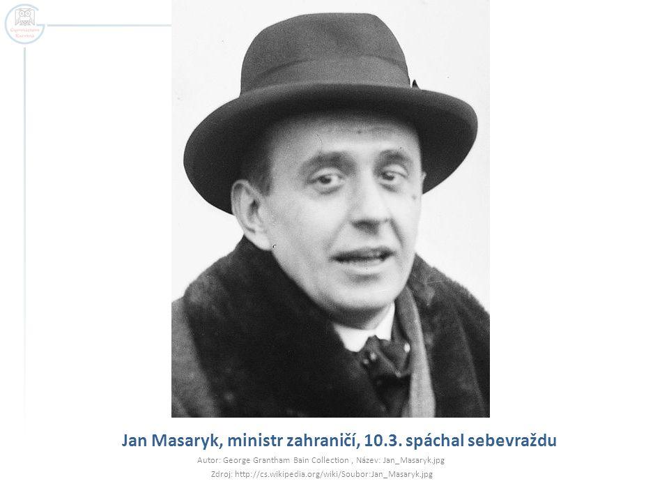 Jan Masaryk, ministr zahraničí, 10.3. spáchal sebevraždu