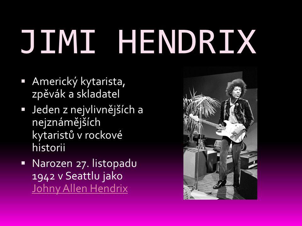 JIMI HENDRIX Americký kytarista, zpěvák a skladatel