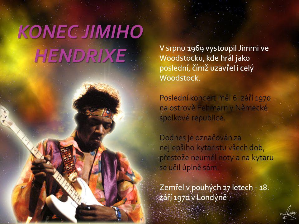 KONEC JIMIHO HENDRIXE V srpnu 1969 vystoupil Jimmi ve Woodstocku, kde hrál jako poslední, čímž uzavřel i celý Woodstock.