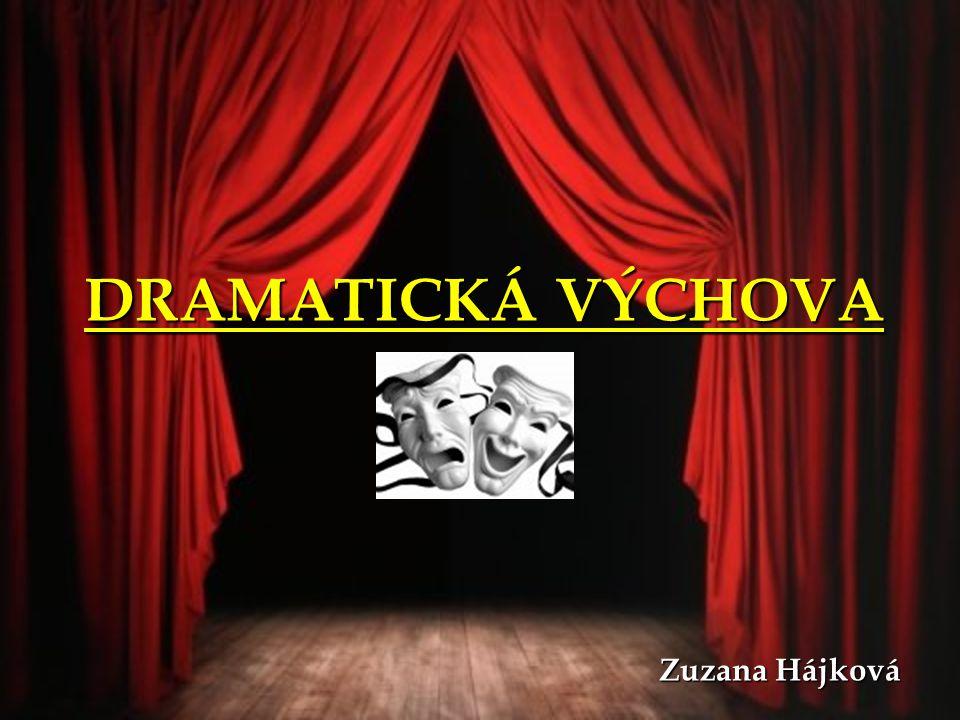 DRAMATICKÁ VÝCHOVA Zuzana Hájková