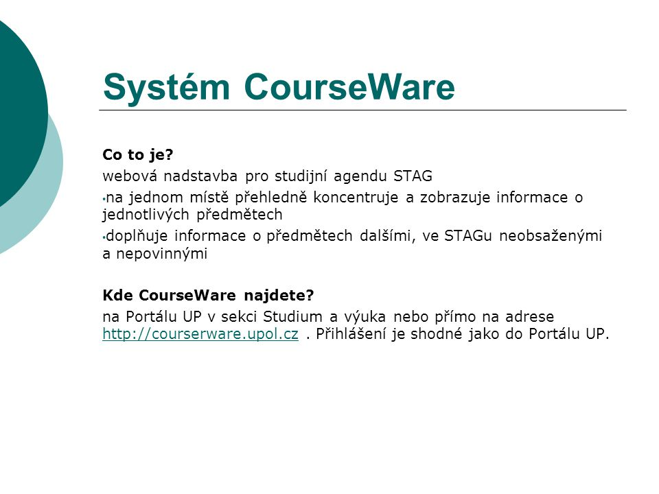 Systém CourseWare Co to je webová nadstavba pro studijní agendu STAG