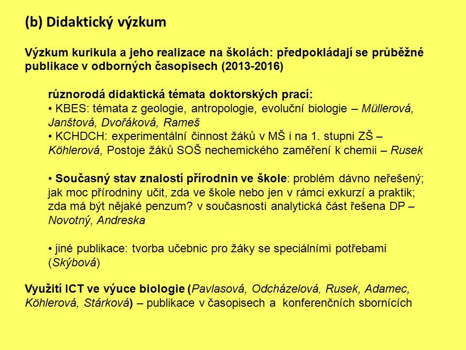 (b) Didaktický výzkum Výzkum kurikula a jeho realizace na školách: předpokládají se průběžné publikace v odborných časopisech (2013-2016)