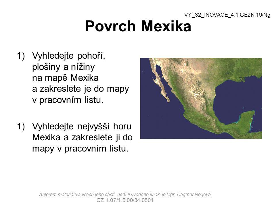 Povrch Mexika VY_32_INOVACE_4.1.GE2N.19/Ng. Vyhledejte pohoří, plošiny a nížiny na mapě Mexika a zakreslete je do mapy v pracovním listu.