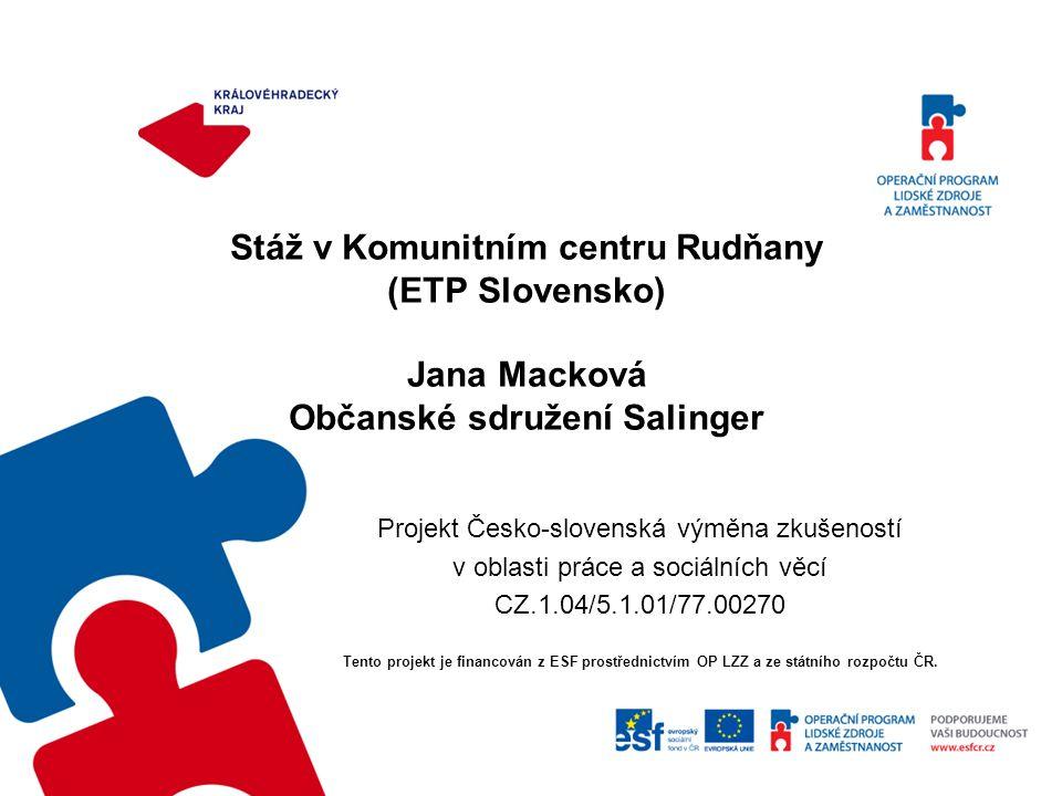 Stáž v Komunitním centru Rudňany (ETP Slovensko) Jana Macková Občanské sdružení Salinger