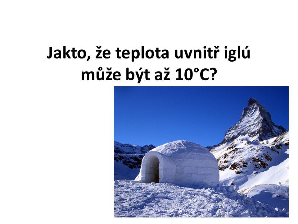 Jakto, že teplota uvnitř iglú může být až 10°C