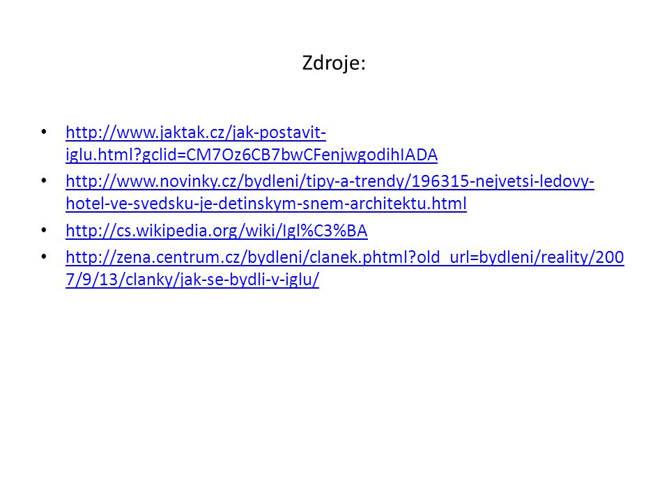 Zdroje: http://www.jaktak.cz/jak-postavit-iglu.html gclid=CM7Oz6CB7bwCFenjwgodihIADA.