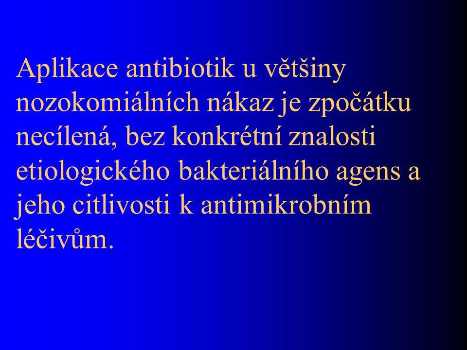 Aplikace antibiotik u většiny nozokomiálních nákaz je zpočátku necílená, bez konkrétní znalosti etiologického bakteriálního agens a jeho citlivosti k antimikrobním léčivům.