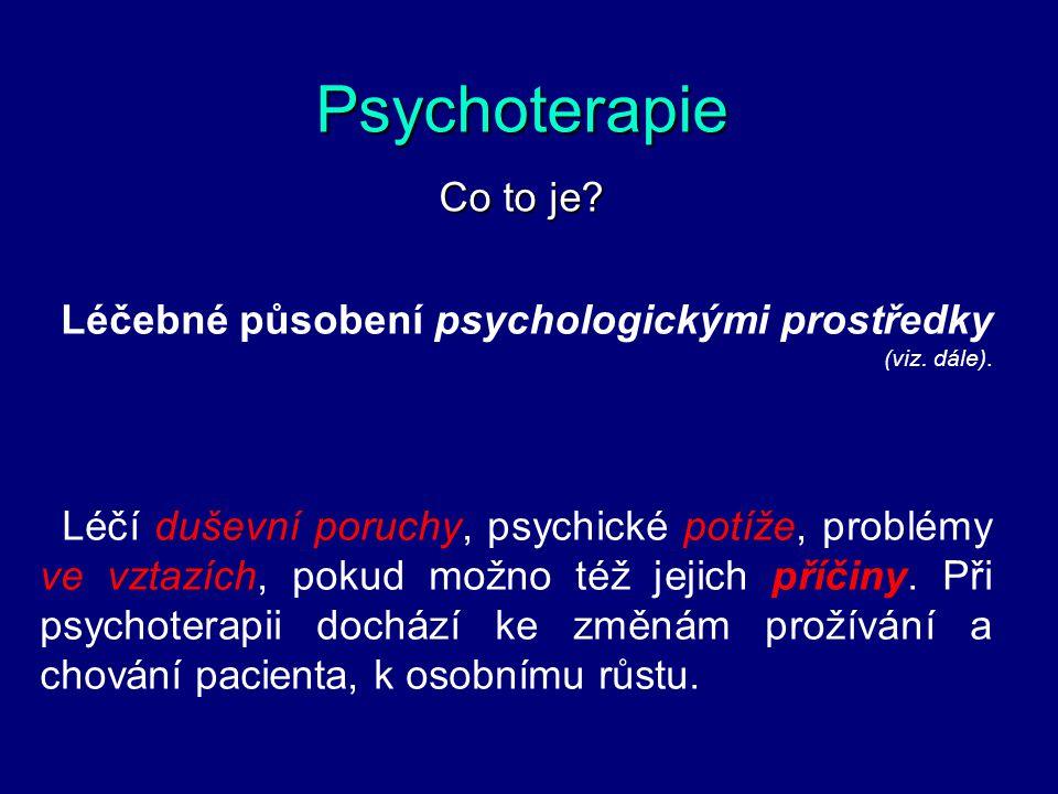 Psychoterapie Co to je Léčebné působení psychologickými prostředky (viz. dále).