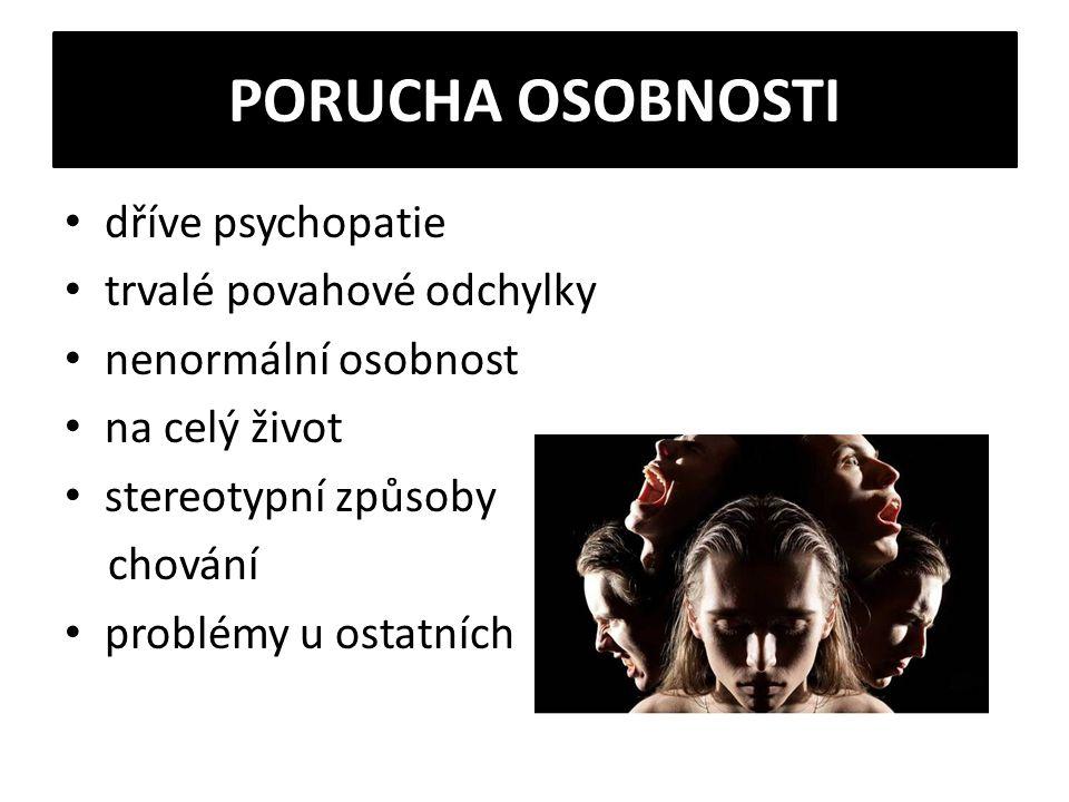 PORUCHA OSOBNOSTI dříve psychopatie trvalé povahové odchylky
