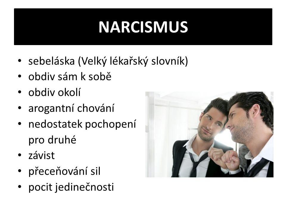 NARCISMUS sebeláska (Velký lékařský slovník) obdiv sám k sobě