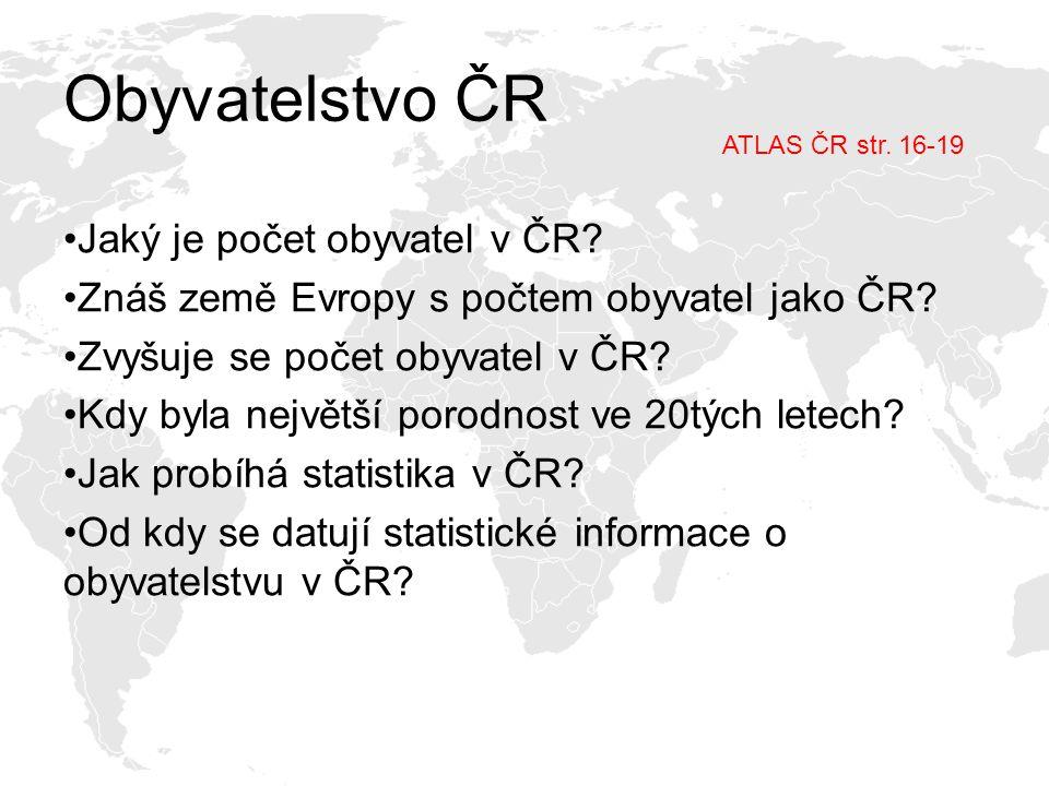 Obyvatelstvo ČR ATLAS ČR str. 16-19 Jaký je počet obyvatel v ČR