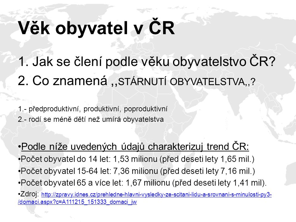 Věk obyvatel v ČR 1. Jak se člení podle věku obyvatelstvo ČR