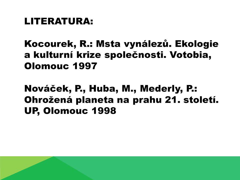 LITERATURA: Kocourek, R.: Msta vynálezů. Ekologie a kulturní krize společnosti. Votobia, Olomouc 1997.