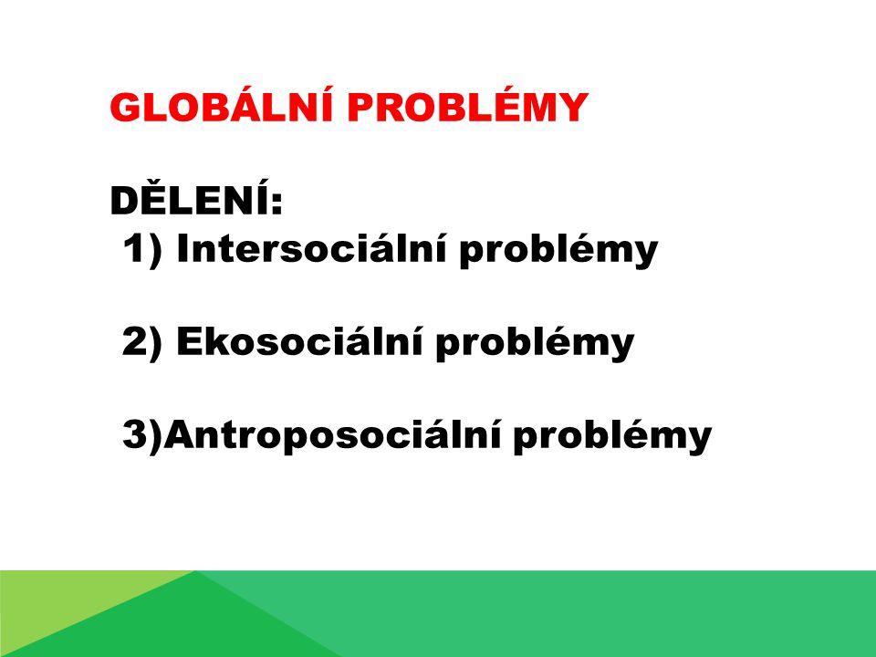 GLOBÁLNÍ PROBLÉMY DĚLENÍ: 1) Intersociální problémy.