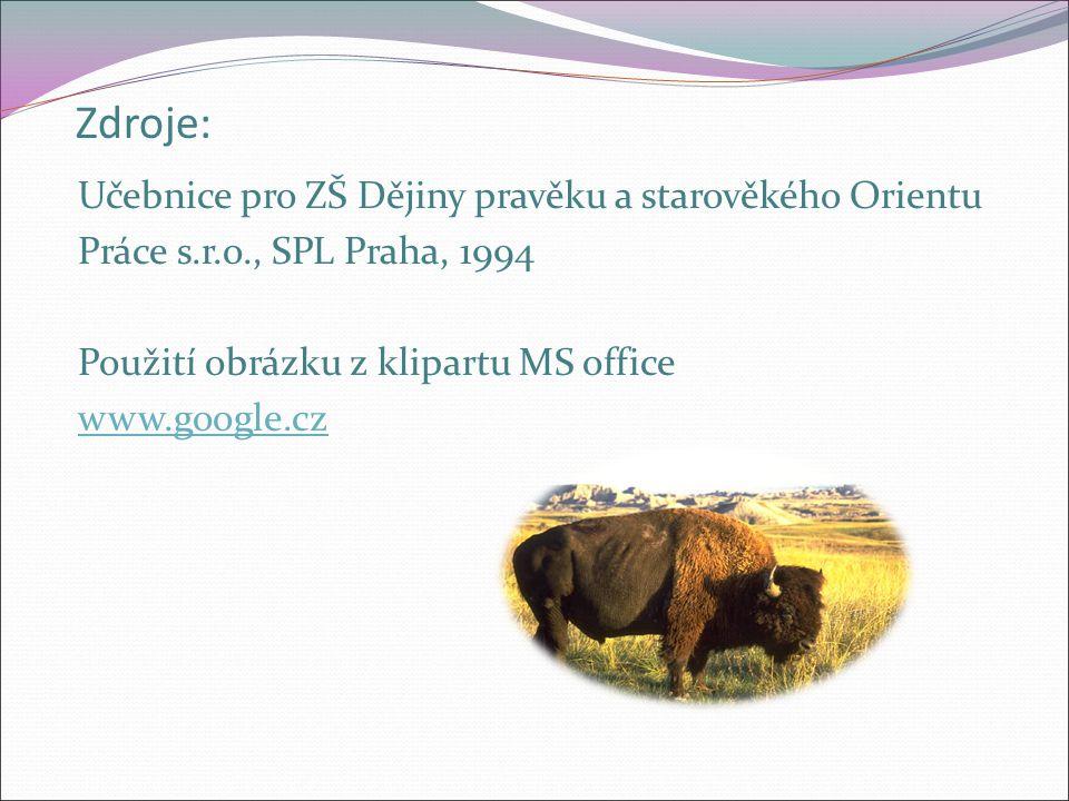 Zdroje: Učebnice pro ZŠ Dějiny pravěku a starověkého Orientu Práce s.r.o., SPL Praha, 1994 Použití obrázku z klipartu MS office www.google.cz