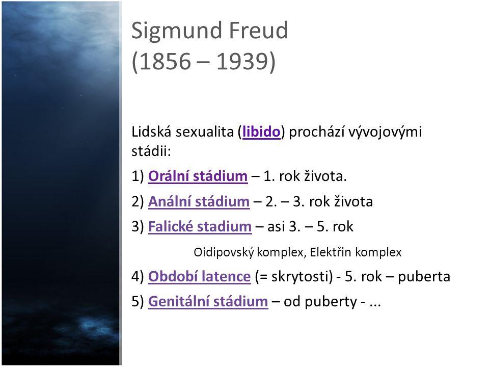 Sigmund Freud (1856 – 1939) Lidská sexualita (libido) prochází vývojovými stádii: 1) Orální stádium – 1. rok života.