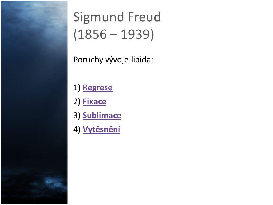 Sigmund Freud (1856 – 1939) Poruchy vývoje libida: 1) Regrese