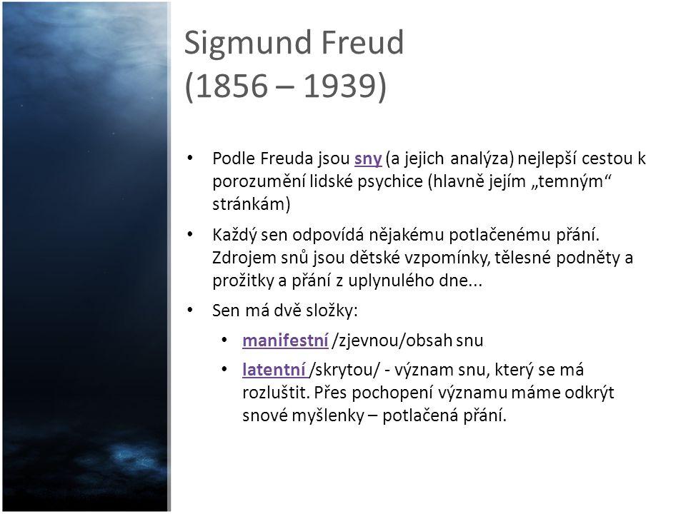 """Sigmund Freud (1856 – 1939) Podle Freuda jsou sny (a jejich analýza) nejlepší cestou k porozumění lidské psychice (hlavně jejím """"temným stránkám)"""