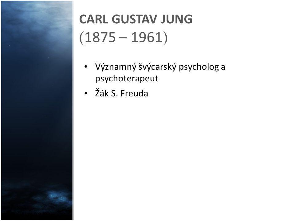 CARL GUSTAV JUNG (1875 – 1961) Významný švýcarský psycholog a psychoterapeut Žák S. Freuda
