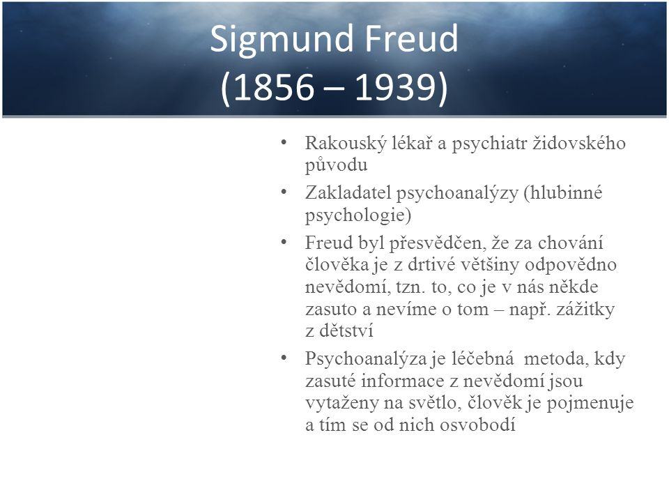 Sigmund Freud (1856 – 1939) Rakouský lékař a psychiatr židovského původu. Zakladatel psychoanalýzy (hlubinné psychologie)