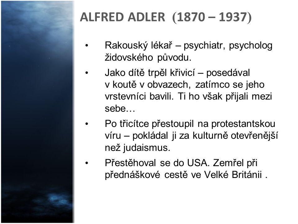 ALFRED ADLER (1870 – 1937) Rakouský lékař – psychiatr, psycholog židovského původu.