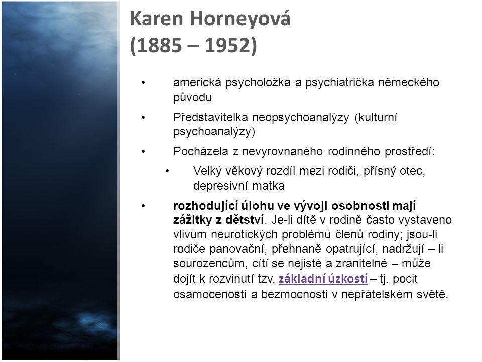 Karen Horneyová (1885 – 1952) americká psycholožka a psychiatrička německého původu. Představitelka neopsychoanalýzy (kulturní psychoanalýzy)