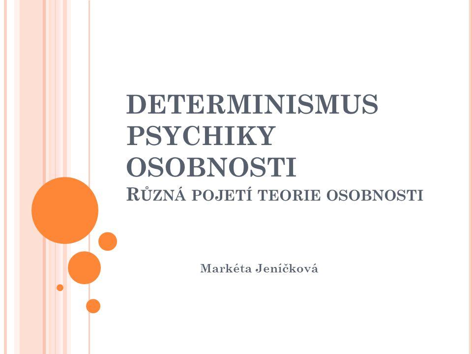 DETERMINISMUS PSYCHIKY OSOBNOSTI Různá pojetí teorie osobnosti