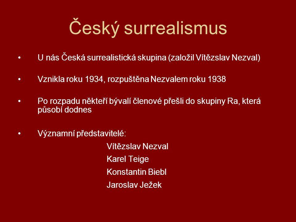Český surrealismus U nás Česká surrealistická skupina (založil Vítězslav Nezval) Vznikla roku 1934, rozpuštěna Nezvalem roku 1938.