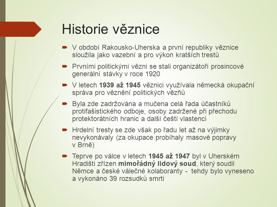 Historie věznice V období Rakousko-Uherska a první republiky věznice sloužila jako vazební a pro výkon kratších trestů.