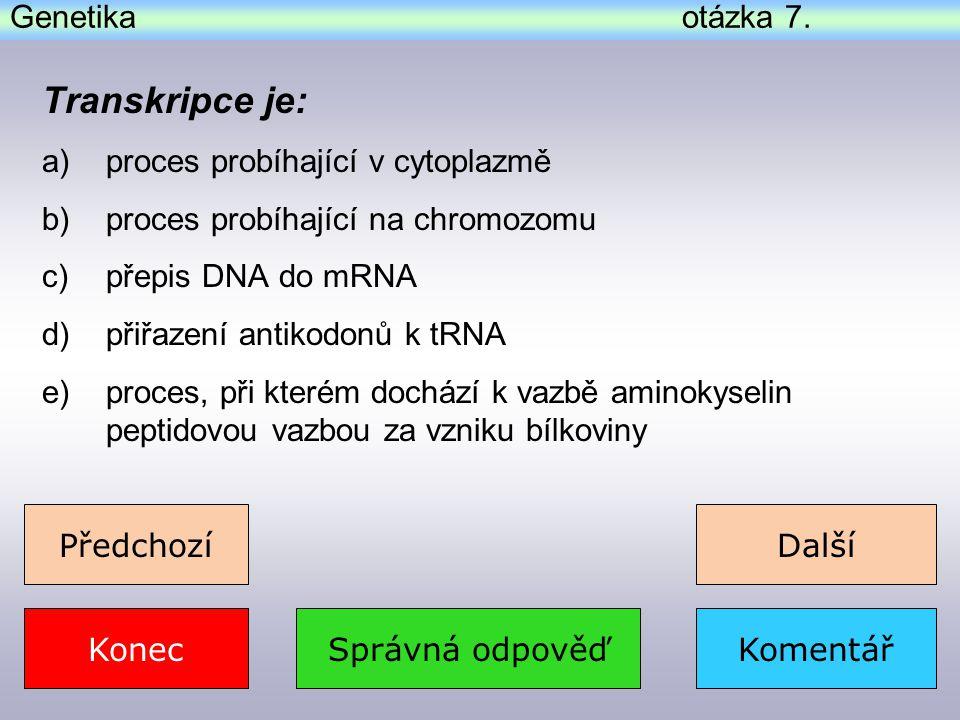 Transkripce je: Genetika otázka 7. proces probíhající v cytoplazmě
