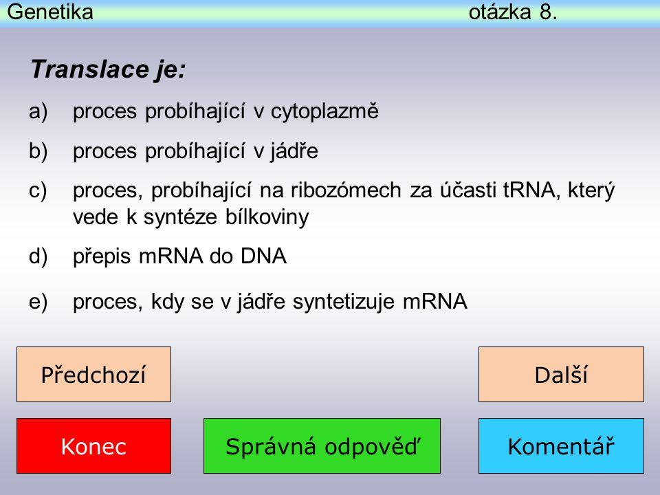Translace je: Genetika otázka 8. proces probíhající v cytoplazmě